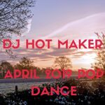 DJ Hot Maker - April 2019 Pop Dance Promo