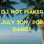 DJ Hot Maker - July 2019 Pop Dance Promo